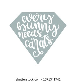 Every Bunny needs Carats - Easter Hand Lettered - Handwritten Quote/Saying