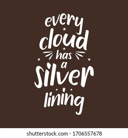 Every cloud has a silver lining. Quote. Quotes design. Best Inspirational and motivational quotes and sayings about life.  Typography design. lettering poster. vector for print t-shirt