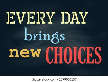 Every day brings new choices. Vintage positive concept notice. Vector illustration