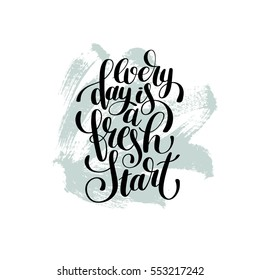 every day is a fresh start handwritten lettering positive quote poster design, motivation for life and happiness, modern calligraphy vector illustration