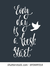 Every day is a fresh start. Inspirational quote about happiness. Modern calligraphy phrase with flying bird silhouette. Simple vector lettering for print and poster. Typography design.