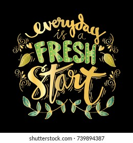 Every day is a fresh start . Inspirational quote