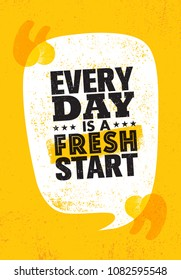 Every Day Is a Fresh Start. Inspiring Creative Motivation Quote Poster Template. Vector Typography Banner Design Concept On Grunge Texture Rough Background