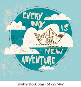 Every day a new adventure. Doodle, hand drawn vector illustration with clouds, paper ship and the inscriptions on the shabby background.