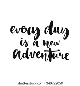 Every day is a new adventure. Inspirational quote about life, positive phrase. Modern calligraphy text, handwritten with brush and black ink, isolated on white background