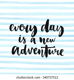 Every day is a new adventure. Inspirational quote about life, positive phrase. Modern calligraphy text, handwritten with brush and black ink on watercolor stripes background.