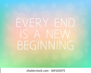 Every End is a New Beginning Motivation Quote Poster Typography Fresh Colorful Blurred Background Vector