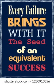 Every failure brings with it the seed of an equivalent success. Motivational quote. Vector poster design