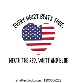 Every heart beats true, neath the Red, White and Blue. Patriotic slogan. Vector patriotic illustration with heart and USA flag