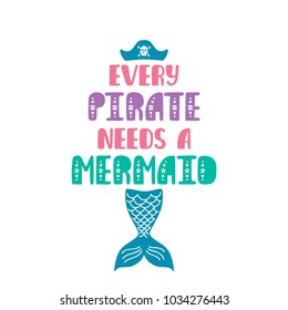 Every pirate needs a mermaid. Inspiration quote about summer in scandinavian style. Hand drawn typography design. Colorful vector illustration EPS10 isolated on white background.