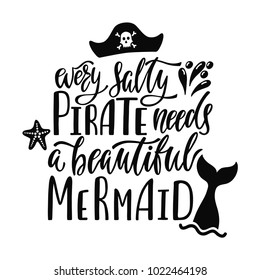 Every salty pirate needs a beautiful mermaid. Handwritten inspirational quote about summer. Typography lettering design with hand drawn mermaid's tail. Black and white vector illustration EPS 10