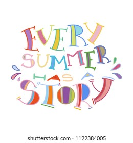 Every summer has a story. Colorful lettering phrase isolated on white background. Design element for print, t-shirt, poster, card, banner. Vector illustration