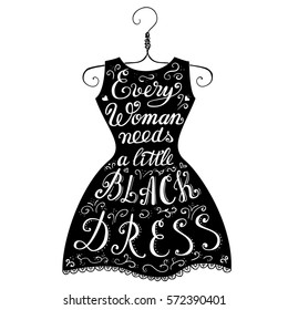 Every woman needs a little black dress - quote in hand drawn black dress. This illustration can be used as a print on t-shirt and bag, stationary or as a poster
