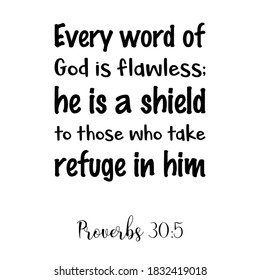 Every word of God is flawless; he is a shield to those who take refuge in him. Bible verse quote