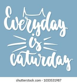 Everyday is caturday - hand drawn lettering phrase for animal lovers on the blue background. Fun brush ink vector illustration for banners, greeting card, poster design