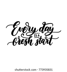 Everyday Is A Fresh Start motivational hand lettering phrase. Vector calligraphic citation for touristic emblem design.