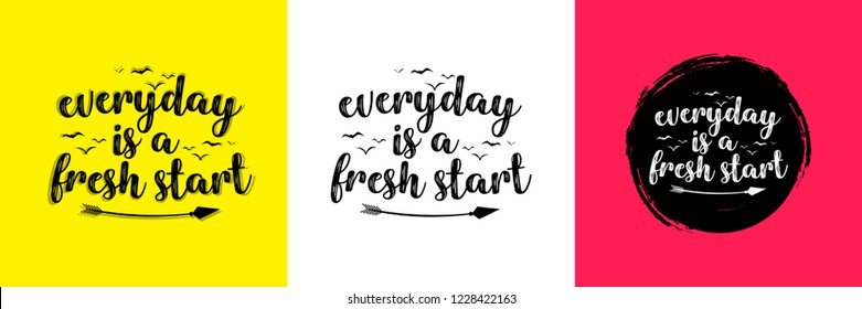 Everyday is a fresh start quote. Hand written typographic vector illustration. calligraphic inspirational quote for posters, t-shirts, cards, prints, wall decals and stickers.
