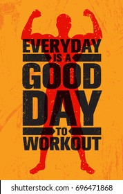 Everyday Is A Good Day To Workout. Inspiring Workout and Fitness Gym Motivation Quote Illustration Sign. Creative Strong Sport Vector Rough Typography Grunge Wallpaper Poster Concept