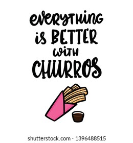 Everything is better with churros. The hand-drawing quote of black ink, with image churros. Churros (or churro) is a traditional Spanish dessert. It can be used for menu, sign, banner, poster, etc.