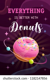 Everything is better with donuts. Funny motivation poster with trendy quote and cartoon donut planet. Vector space illustration.