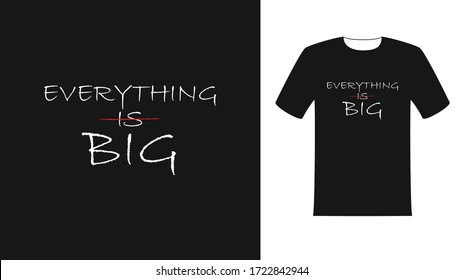 everything is big t shirt design