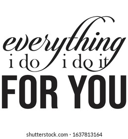 Everything i do it for you vector svg cut file and craft