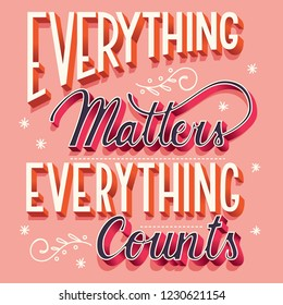 Everything matters, everything counts, hand lettering typography modern poster design, vector illustration