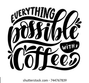 Everything possible with coffee. Inspirational quote.Hand drawn poster with hand lettering.