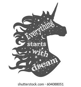 Everything starts with a dream. Magic unicorn head silhouette with quote.  Beautiful fantasy print for t-shirt design.  Inspirational and motivational vector