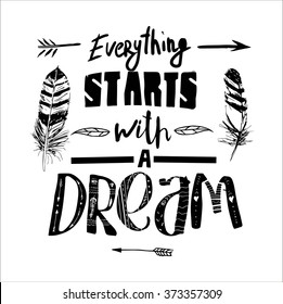 """""""Everything starts with a dream"""", quote. Hand drawn vintage illustration with hand-lettering. This illustration can be used as a print on t-shirts and bags, stationary or as a poster"""
