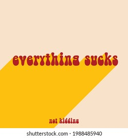 Everything sucks Motivational quote. designer 3d inspiration typography. Calligraphy photo graphic design element. Hand written sign. life story ment family album decoration.