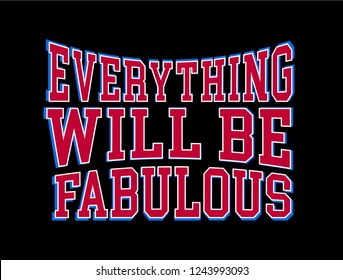EVERYTHING WILL BE FABULOUS ,varsity,slogan graphic for t-shirt,vector