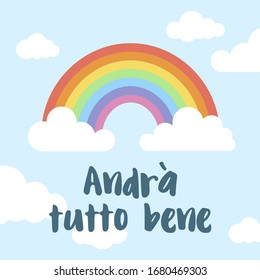 Everything will be ok written in Italian (Andrá tuto  bene). Rainbow and clouds background. Positive message to overcome the coronavirus pandemic.