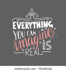 Everything You Can Imagine Is Real Brush Lettering isolated on white background