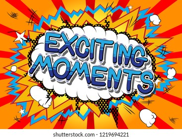 Exciting Moments - Vector illustrated comic book style phrase.