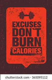 Excuses Don't Burn Calories. Sport and Fitness Gym Motivation Quote. Creative Vector Typography Grunge Poster Concept
