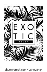 Exotic leaves with slogan,monochrome look in vector
