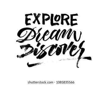 Explore dream discover. Travel phrase lettering. Inspirational quote. Vector Ink illustration. Modern trendy brush calligraphy style. Isolated on white background. Eps 10.