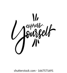 Express Yourself. Hand drawn motivation lettering phrase. Black ink. Vector illustration. Isolated on white background. Design for banner, poster, card and web.