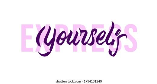 Express Yourself - modern design with motivational calligraphic inscription and font. Vector typography, isolated on white background.
