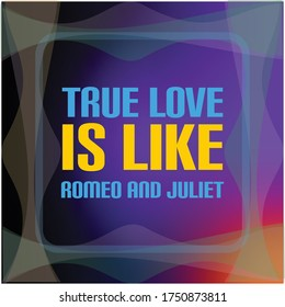 expressions quote about love, true love is like romeo and juliet, text, vector illustrations