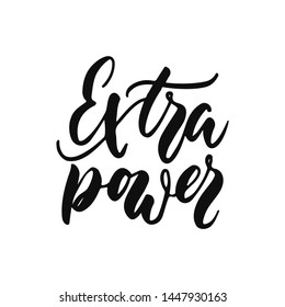 Extra power - hand drawn positive inspirational lettering phrase isolated on the white background. Fun typography motivation brush ink vector quote for banners, greeting card, poster design