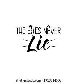 The eyes never lie. Lettering. Ink illustration. t-shirt design.