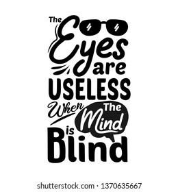 The eyes are useless when the mind is blind. Premium motivational quote. Typography quote. Vector quote with white background