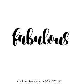 Fabulous. Brush hand lettering vector illustration. Inspiring quote. Motivating modern calligraphy. Can be used for photo overlays, posters, clothes, prints, home decor, cards and more.