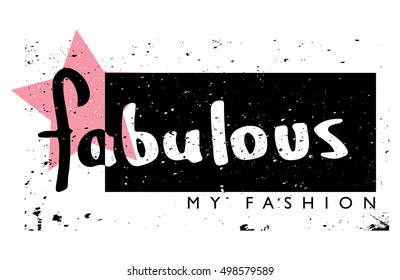 Fabulous my fashion / Vector print design for t-shirt graphics or other creative uses