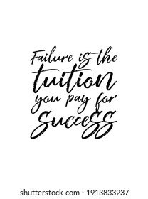 Failure is the tuition you pay for success. Hand drawn typography poster design. Premium Vector.