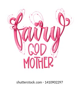 Fairy God Mother quote. Hand drawn modern calligraphy script stile lettering phrase. Rose pink girlish decor text with glossy effect. Logo, cards, poster, print, invitation design element.