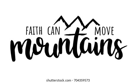 Faith can move mountains. Bible hand drawn quote.  Christian lettering