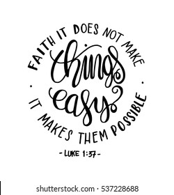 FAITH does not make things easy it makes them Possible. Bible Verse. Hand Lettered Quote. Modern Calligraphy. Christian Poster